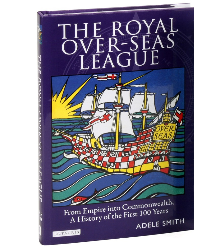 The Royal Over-Seas League: From Empire into Commonwealth, a History of the First 100 Years (hardback)